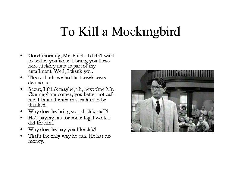 To Kill a Mockingbird • • Good morning, Mr. Finch. I didn't want to