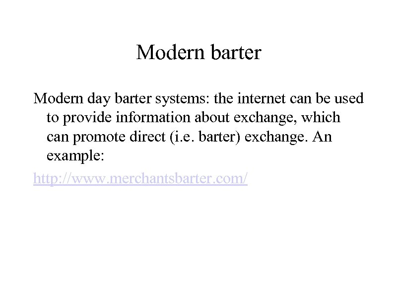 Modern barter Modern day barter systems: the internet can be used to provide information
