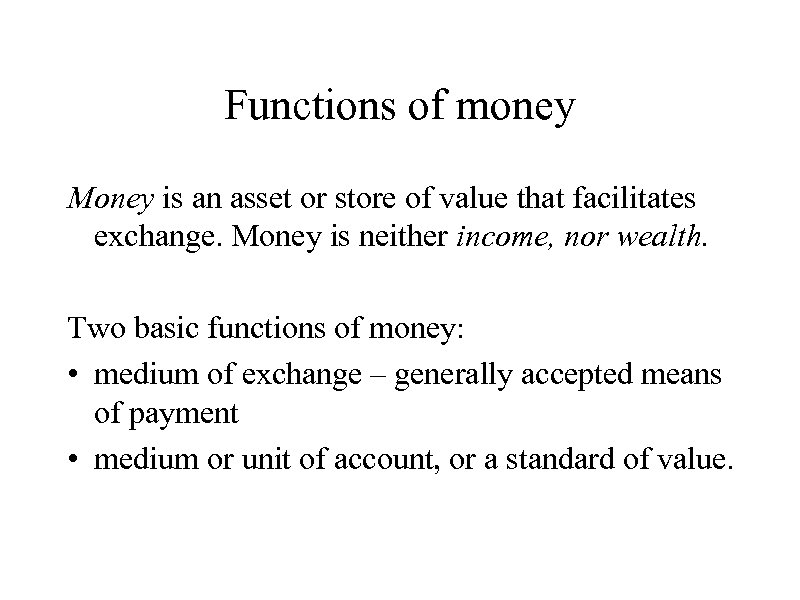 Functions of money Money is an asset or store of value that facilitates exchange.