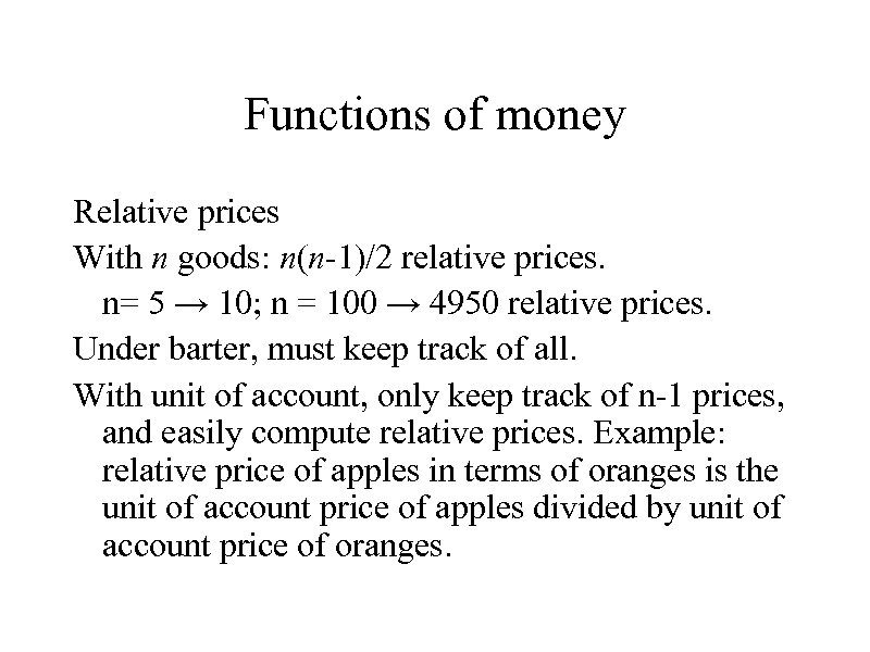 Functions of money Relative prices With n goods: n(n-1)/2 relative prices. n= 5 →