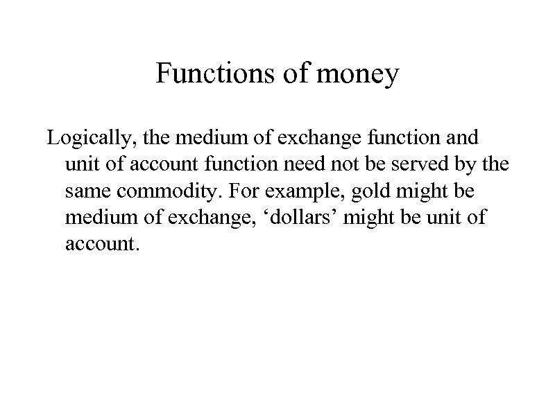 Functions of money Logically, the medium of exchange function and unit of account function