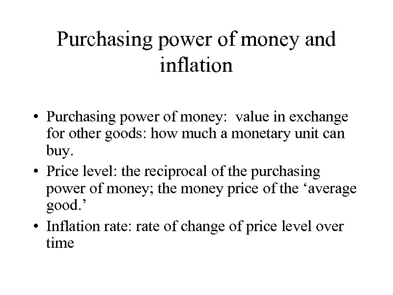 Purchasing power of money and inflation • Purchasing power of money: value in exchange