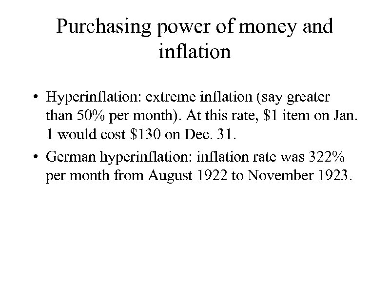 Purchasing power of money and inflation • Hyperinflation: extreme inflation (say greater than 50%