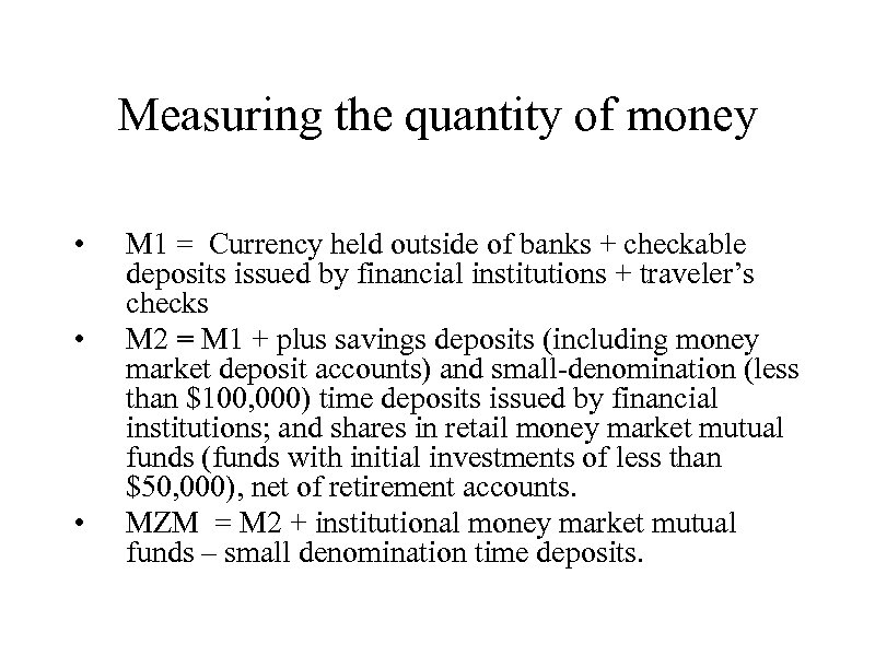 Measuring the quantity of money • • • M 1 = Currency held outside
