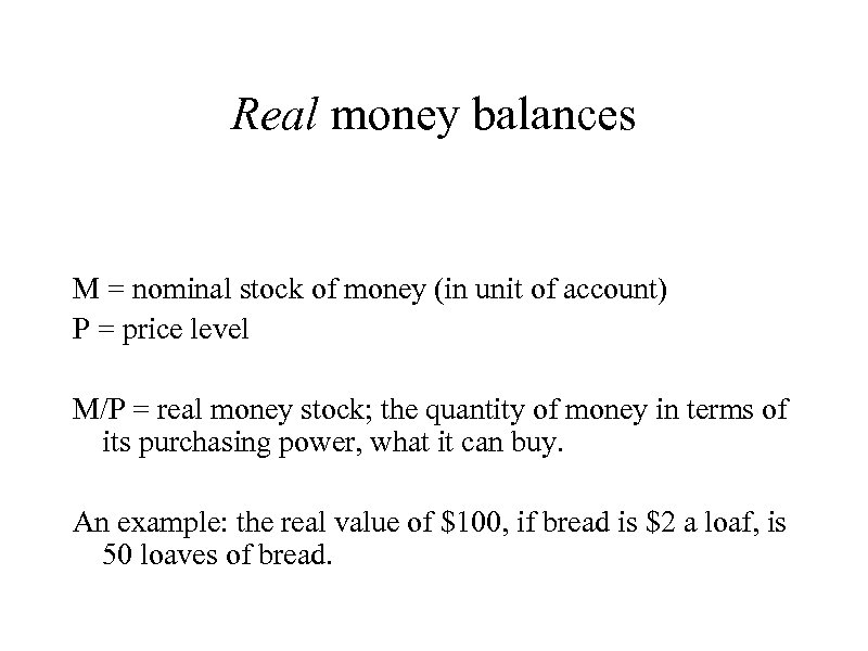 Real money balances M = nominal stock of money (in unit of account) P