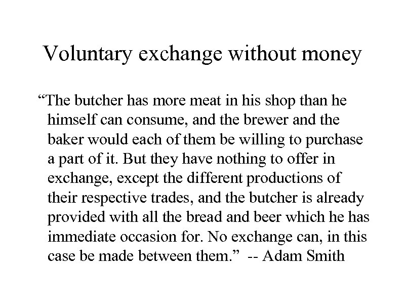 """Voluntary exchange without money """"The butcher has more meat in his shop than he"""