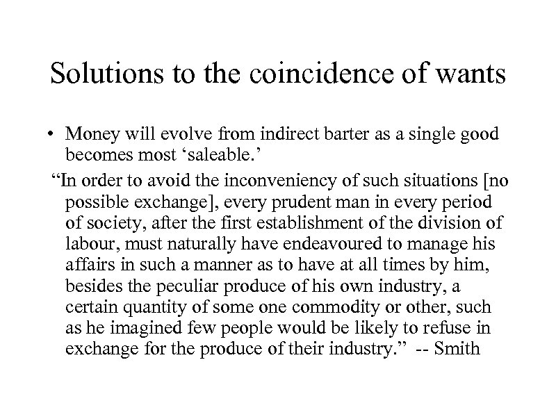 Solutions to the coincidence of wants • Money will evolve from indirect barter as