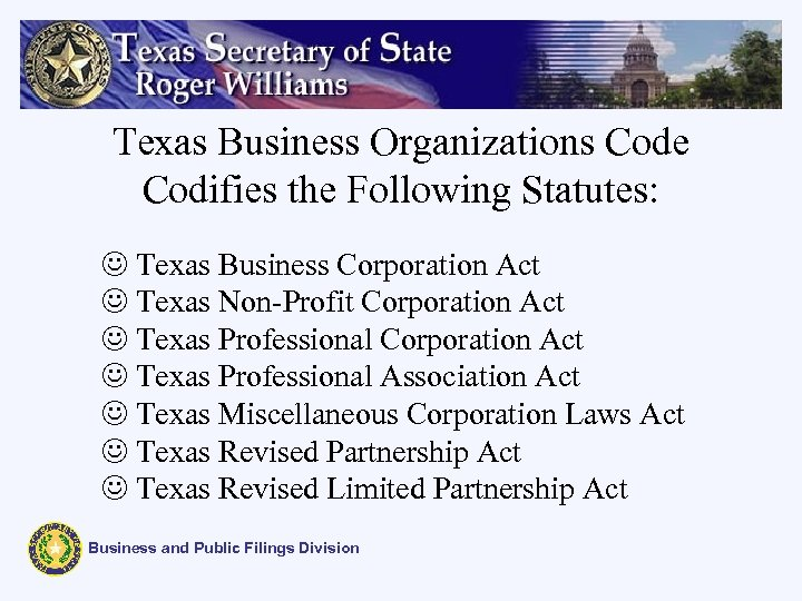 Texas Business Organizations Code Codifies the Following Statutes: J Texas Business Corporation Act J