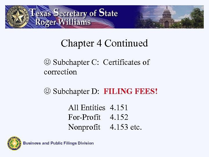 Chapter 4 Continued J Subchapter C: Certificates of correction J Subchapter D: FILING FEES!