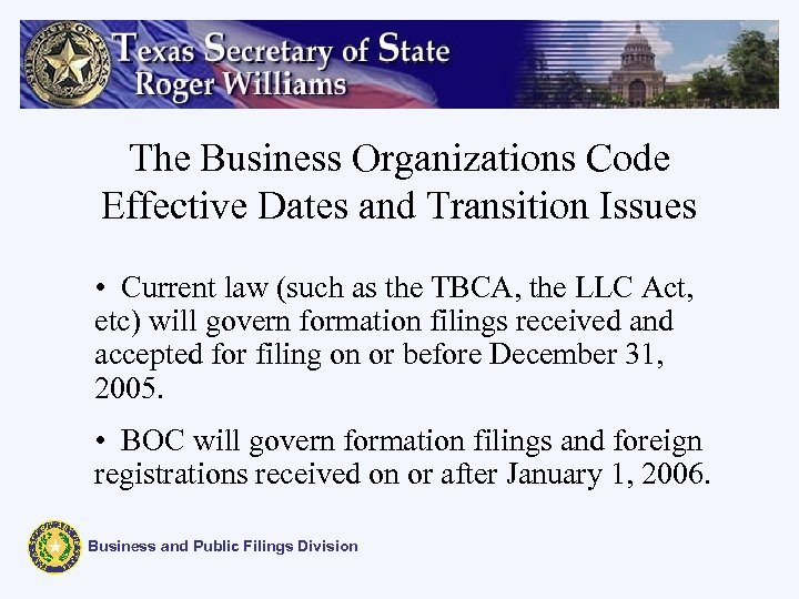 The Business Organizations Code Effective Dates and Transition Issues • Current law (such as