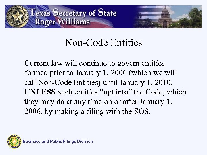 Non-Code Entities Current law will continue to govern entities formed prior to January 1,