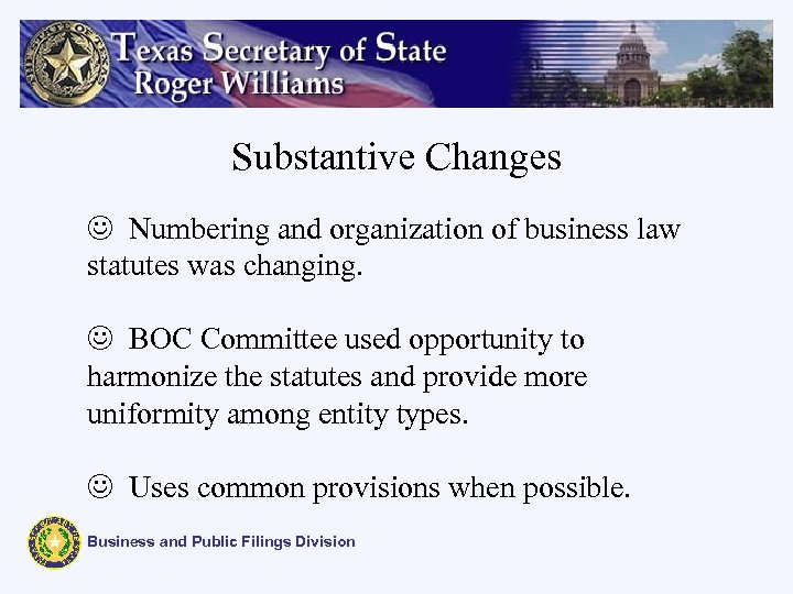 Substantive Changes J Numbering and organization of business law statutes was changing. J BOC