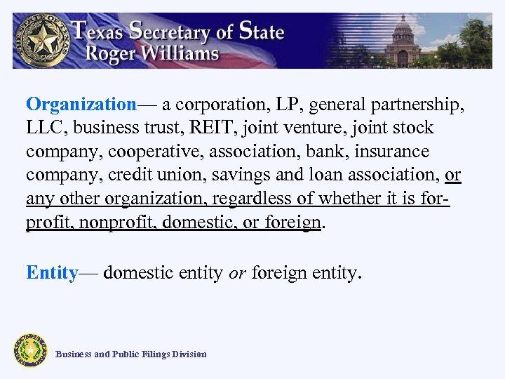 Organization— a corporation, LP, general partnership, LLC, business trust, REIT, joint venture, joint stock