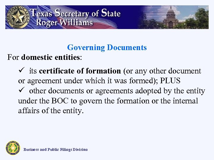Governing Documents For domestic entities: ü its certificate of formation (or any other document