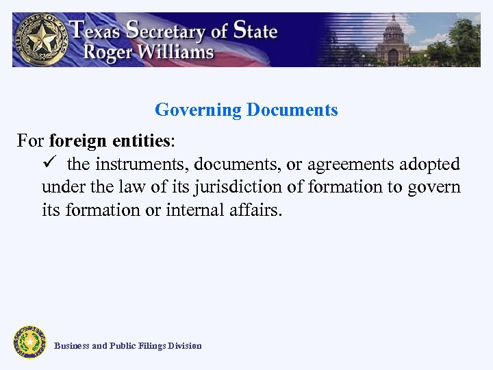 Governing Documents For foreign entities: ü the instruments, documents, or agreements adopted under the