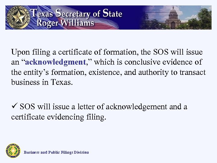 """Upon filing a certificate of formation, the SOS will issue an """"acknowledgment, """" which"""