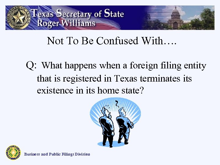 Not To Be Confused With…. Q: What happens when a foreign filing entity that