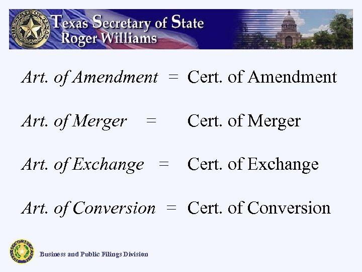 Art. of Amendment = Cert. of Amendment Art. of Merger = Art. of Exchange