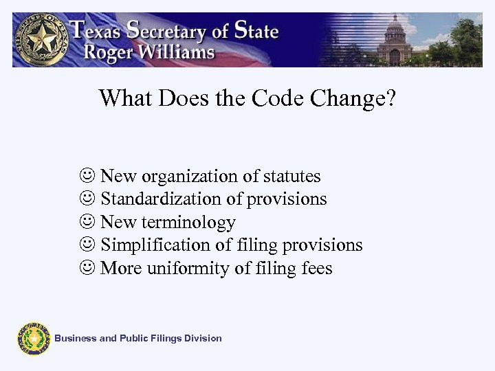 What Does the Code Change? J New organization of statutes J Standardization of provisions