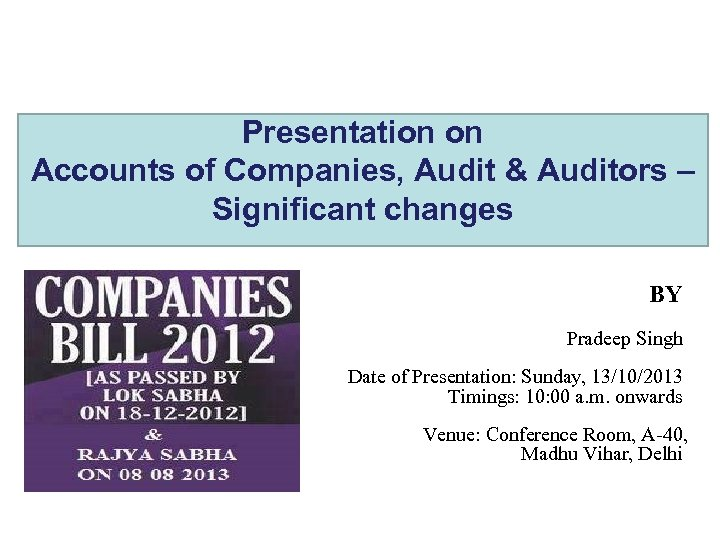 Presentation on Accounts of Companies, Audit & Auditors – Significant changes BY Pradeep Singh