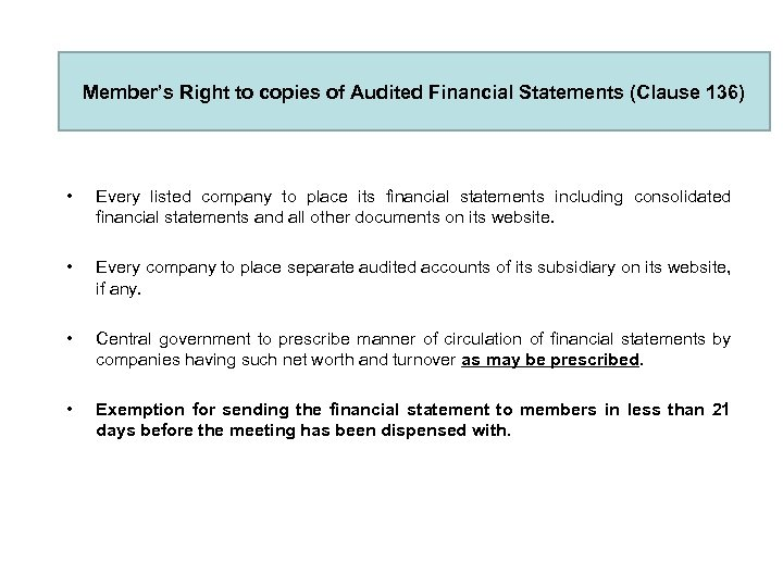 Member's Right to copies of Audited Financial Statements (Clause 136) • Every listed company