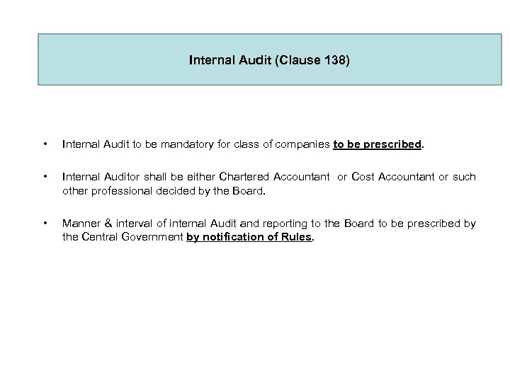 Internal Audit (Clause 138) • Internal Audit to be mandatory for class of companies