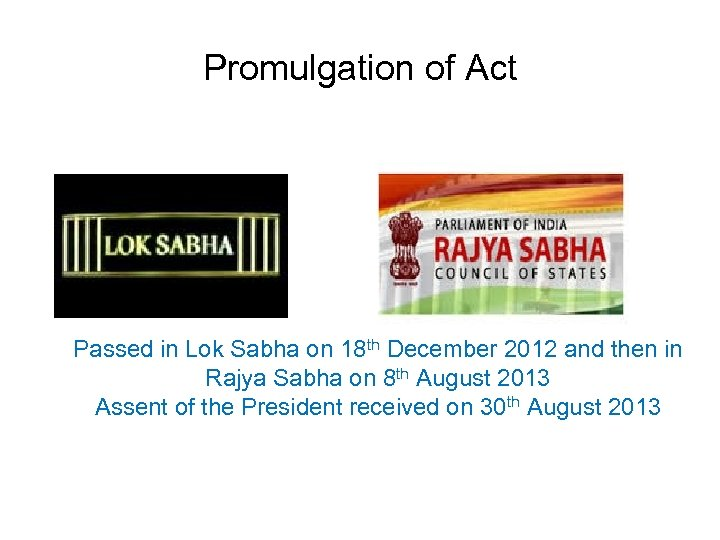 Promulgation of Act Passed in Lok Sabha on 18 th December 2012 and then