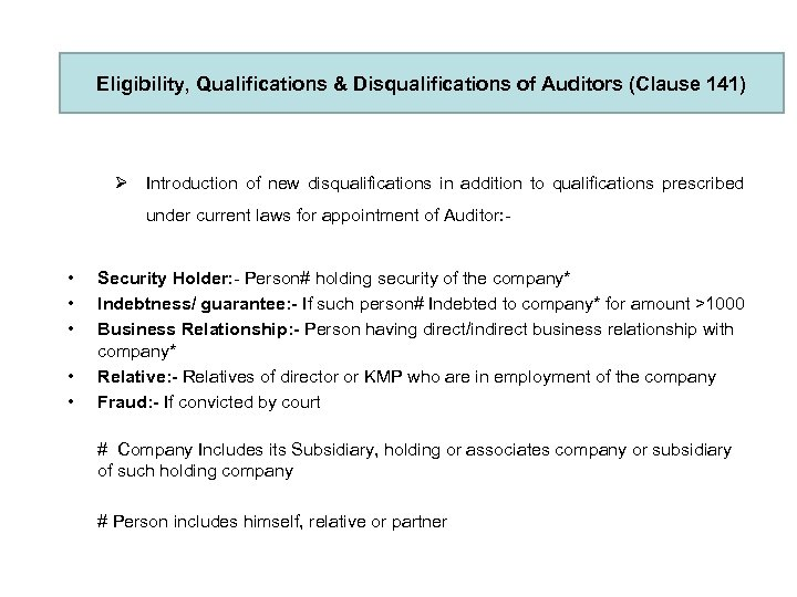 Eligibility, Qualifications & Disqualifications of Auditors (Clause 141) Ø Introduction of new disqualifications in