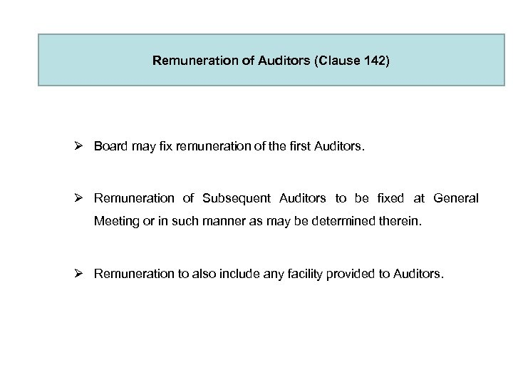 Remuneration of Auditors (Clause 142) Ø Board may fix remuneration of the first Auditors.