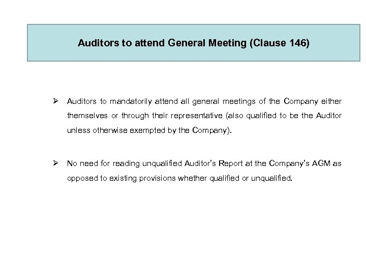 Auditors to attend General Meeting (Clause 146) Ø Auditors to mandatorily attend all general