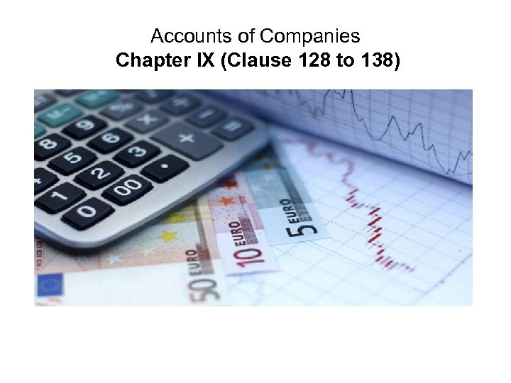 Accounts of Companies Chapter IX (Clause 128 to 138)
