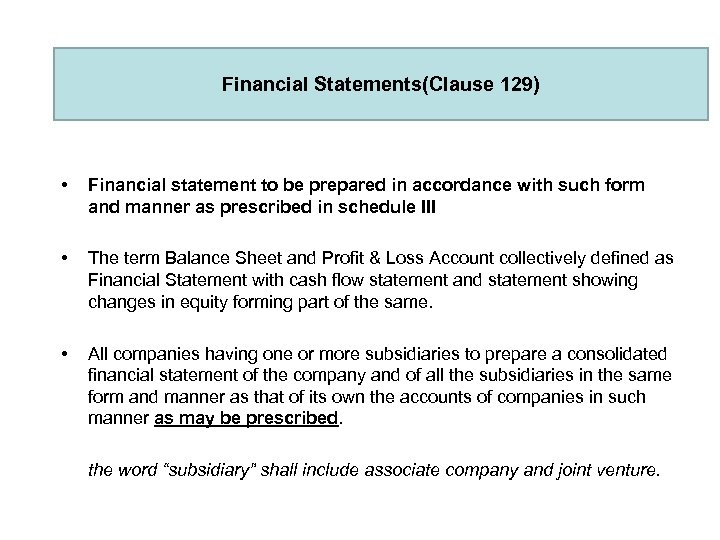 Financial Statements(Clause 129) • Financial statement to be prepared in accordance with such form