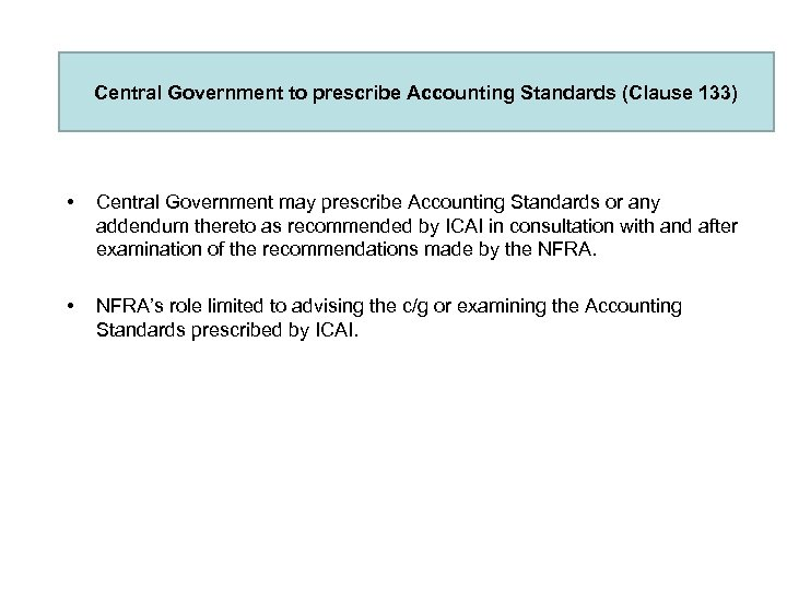 Central Government to prescribe Accounting Standards (Clause 133) • Central Government may prescribe Accounting