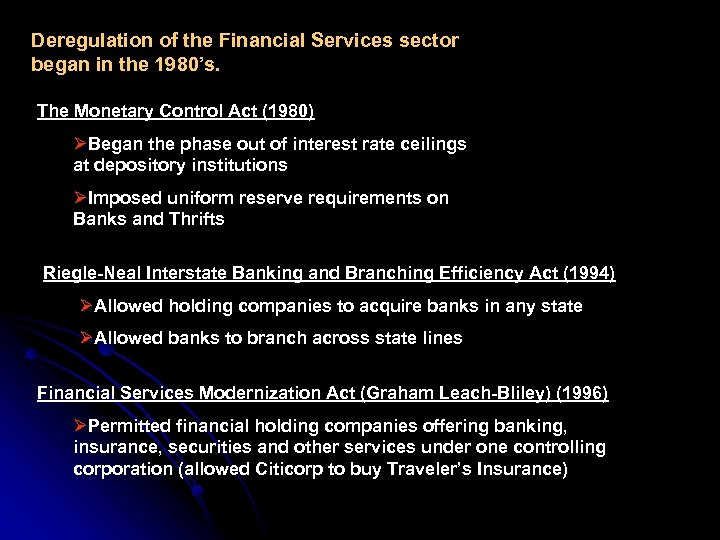Deregulation of the Financial Services sector began in the 1980's. The Monetary Control Act