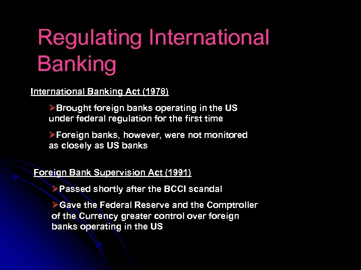 Regulating International Banking Act (1978) ØBrought foreign banks operating in the US under federal