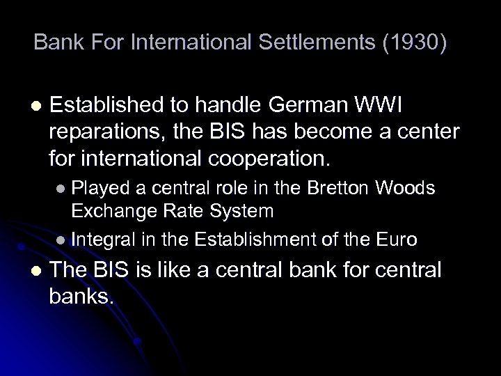 Bank For International Settlements (1930) l Established to handle German WWI reparations, the BIS