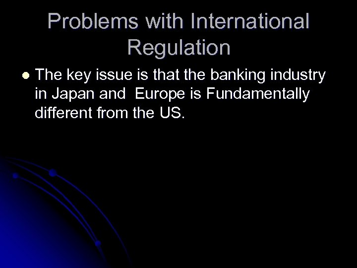 Problems with International Regulation l The key issue is that the banking industry in