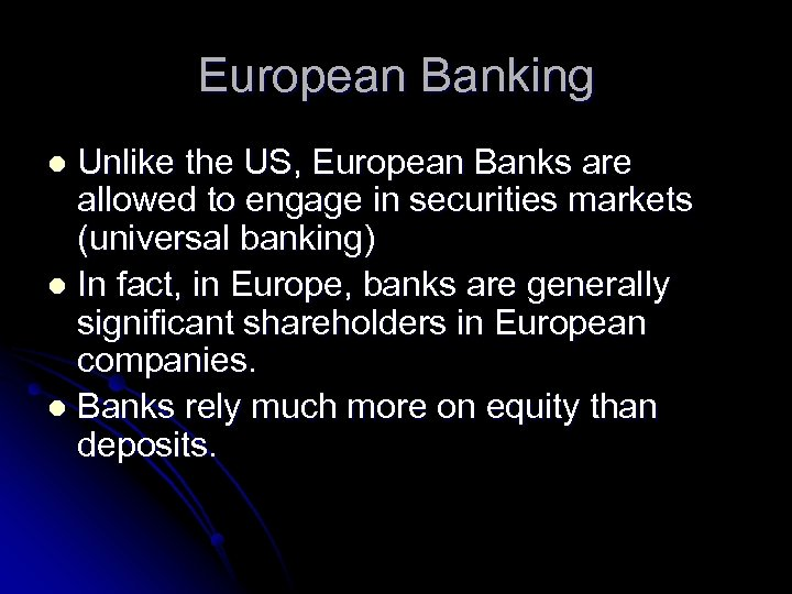European Banking Unlike the US, European Banks are allowed to engage in securities markets