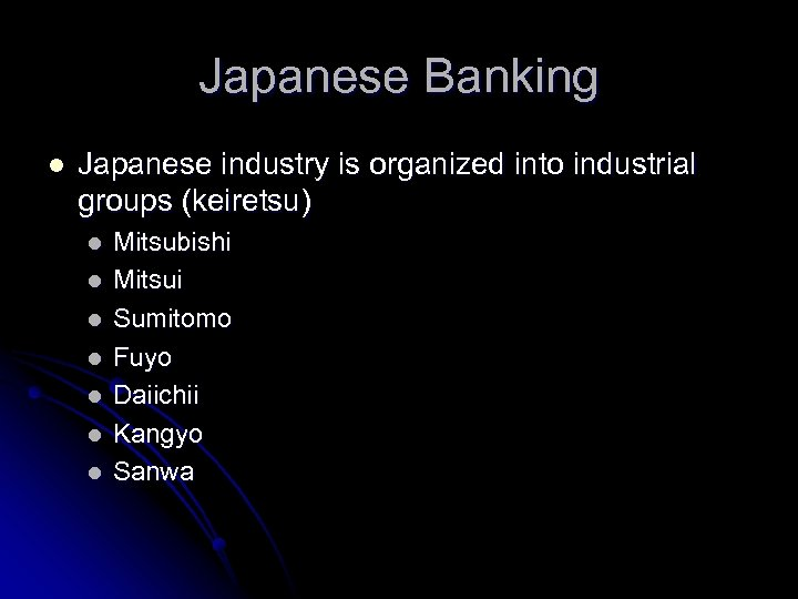 Japanese Banking l Japanese industry is organized into industrial groups (keiretsu) l l l