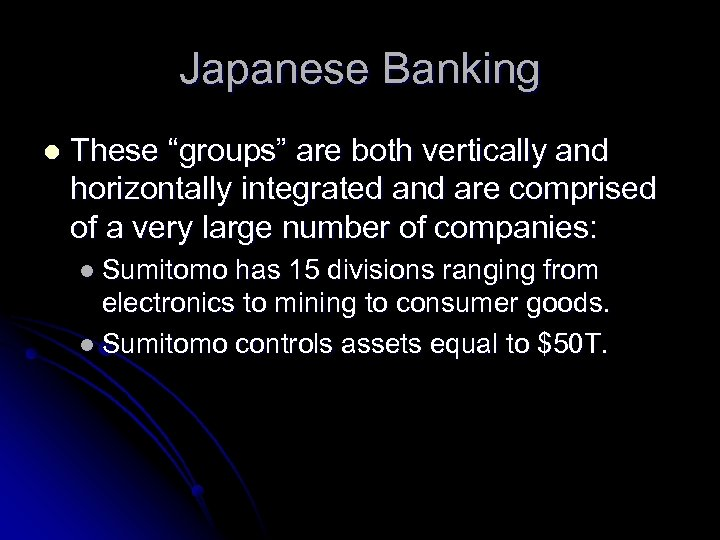 "Japanese Banking l These ""groups"" are both vertically and horizontally integrated and are comprised"