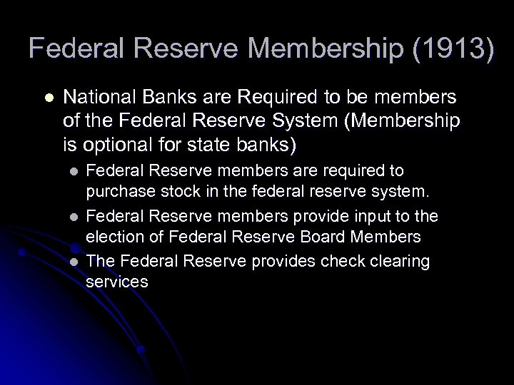 Federal Reserve Membership (1913) l National Banks are Required to be members of the