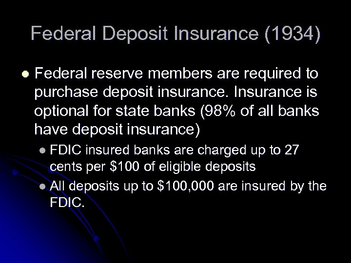 Federal Deposit Insurance (1934) l Federal reserve members are required to purchase deposit insurance.