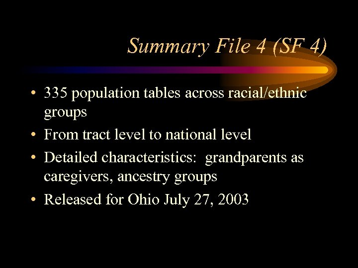 Summary File 4 (SF 4) • 335 population tables across racial/ethnic groups • From