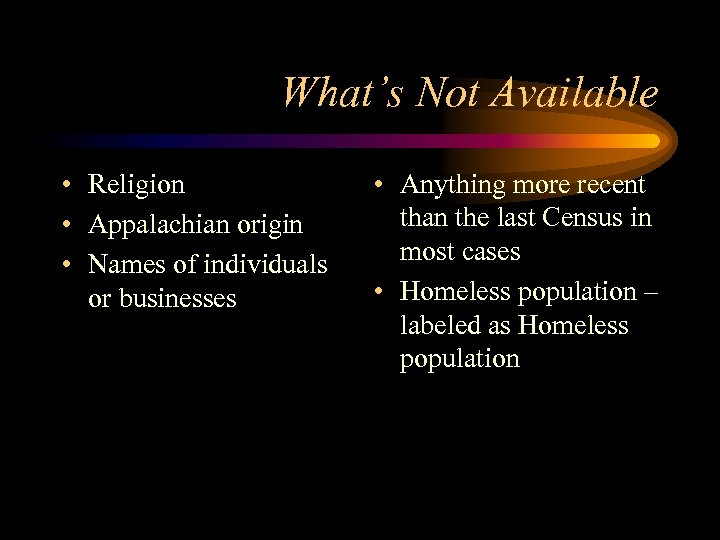 What's Not Available • Religion • Appalachian origin • Names of individuals or businesses