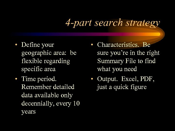 4 -part search strategy • Define your geographic area: be flexible regarding specific area