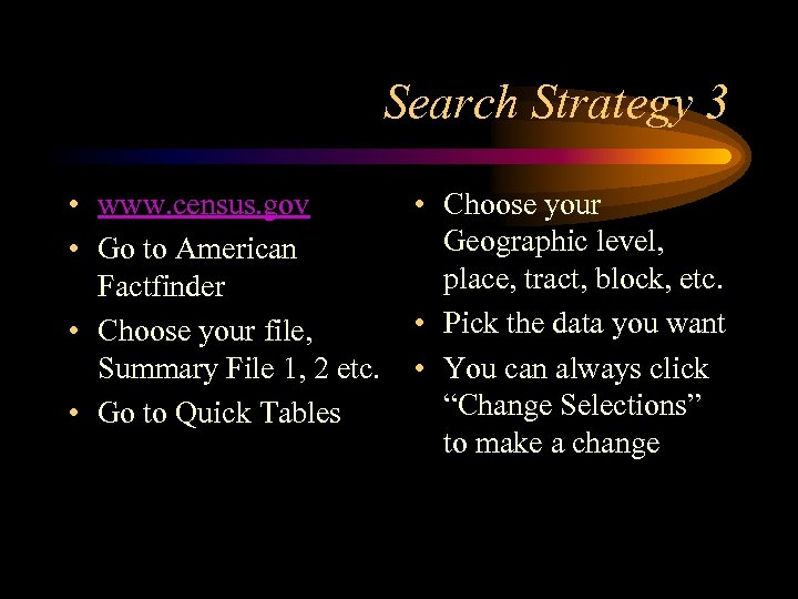 Search Strategy 3 • www. census. gov • Go to American Factfinder • Choose