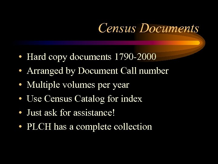 Census Documents • • • Hard copy documents 1790 -2000 Arranged by Document Call
