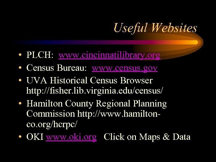 Useful Websites • PLCH: www. cincinnatilibrary. org • Census Bureau: www. census. gov •