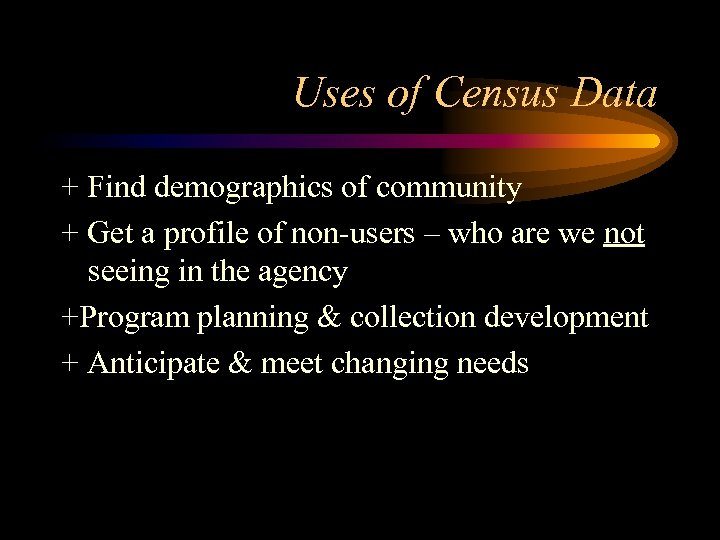 Uses of Census Data + Find demographics of community + Get a profile of
