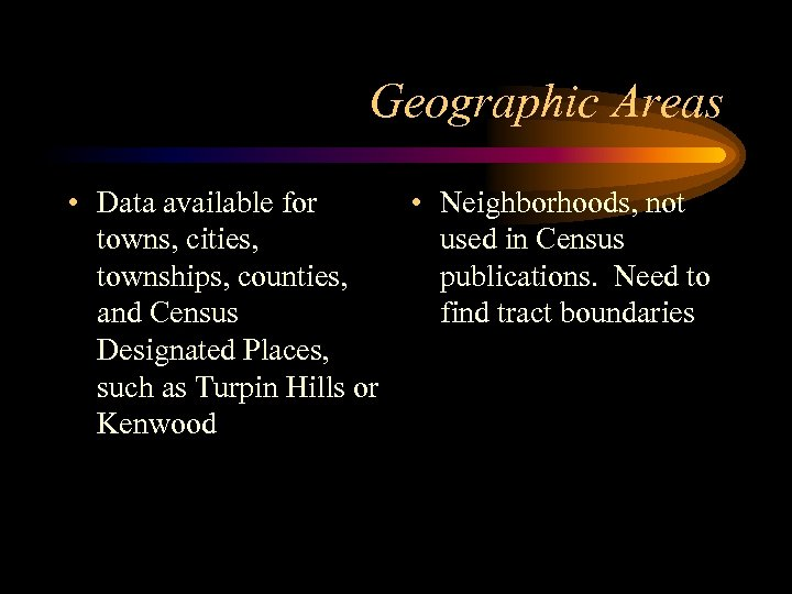 Geographic Areas • Data available for towns, cities, townships, counties, and Census Designated Places,